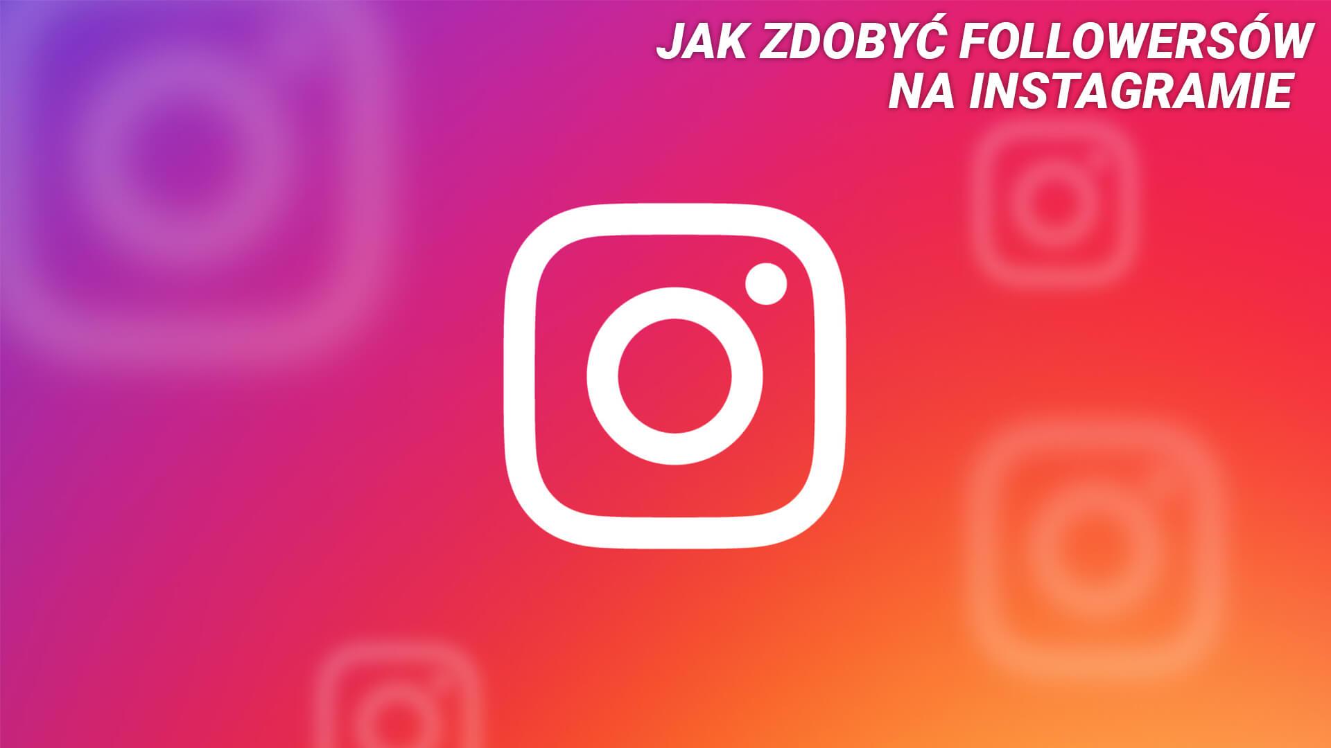 Jak zdobyć followersów na instagramie – Najlepsze metody PORADNIK